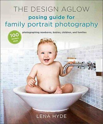 The Design Aglow Posing Guide for Family Portrait Photography 1... 9780385344807
