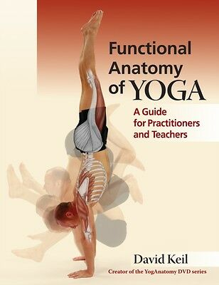 Functional Anatomy of Yoga: A Guide for Practitioners and Teacher. 9781905367467