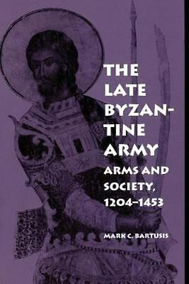 The Middle Ages: The Late Byzantine Army : Arms and Society, 1204-1453 by...