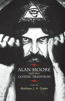 Alan Moore And The Gothic Tradition, Green, Matthew J. A., 9781784993634