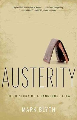 Austerity The History of a Dangerous Idea by Mark Blyth 9780199389445