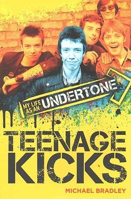 Teenage Kicks My Life as an Undertone by Michael Bradley 9781785581809