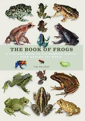 The Book of Frogs A Lifesize Guide to Six Hundred Species from ... 9781782402787