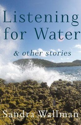 Listening for Water & Other Stories by Sandra Wallman 9781785893827