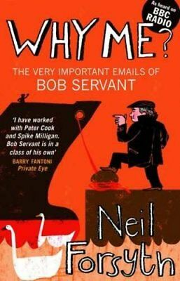 Why Me?: The Very Important Emails of Bob Servant, Forsyth, Neil, New condition,