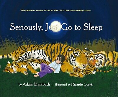 Seriously, Just Go to Sleep (Hardcover), Adam Mansbach, Ricardo C. 9781617750786