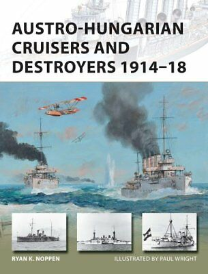 Austro-Hungarian Cruisers and Destroyers 1914-18 by Ryan K. Noppen 9781472814708