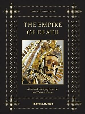The Empire of Death: A Cultural History of Ossuaries and Charnel Houses (Hardco.