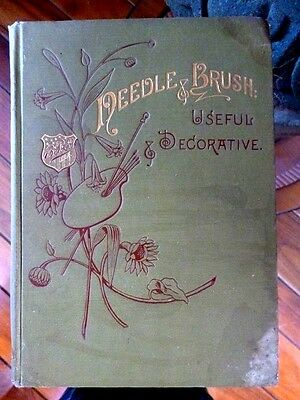 Antique 1889 Needle And Brush Useful & Decorative Book