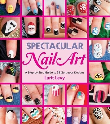 Spectacular Nail Art (Paperback), Larit Levy, 9781623540258