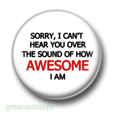 Sorry I Can't Hear You Awesome 1 Inch / 25mm Pin Button Badge Boastful Cool Fun