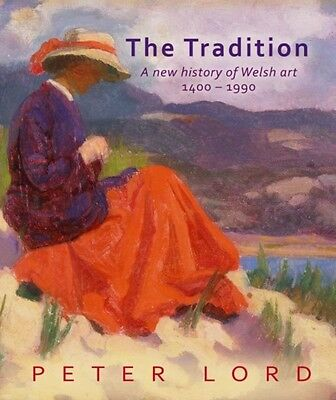 The Tradition: A New History of Welsh Art (Hardcover), Lord, Peter, 97819104096.