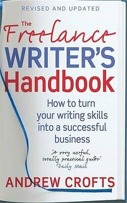 The Freelance Writer's Handbook: How to turn your ..., Crofts, Andrew 0749927631