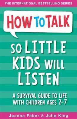 How to Talk So Little Kids Will Listen: A Survival Guide to Life with...
