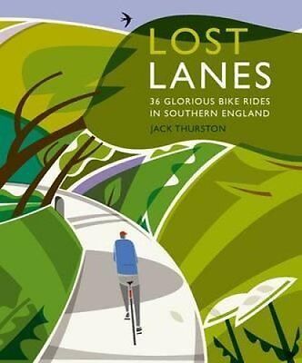 Lost Lanes 36 Glorious Bike Rides in Southern England (London a... 9780957157316