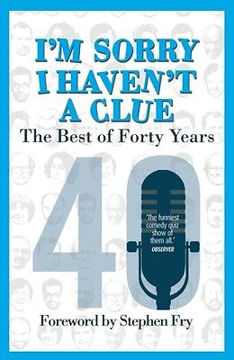 I'm Sorry I Haven't a Clue: The Best of Forty Years: Foreword by Stephen Fry .