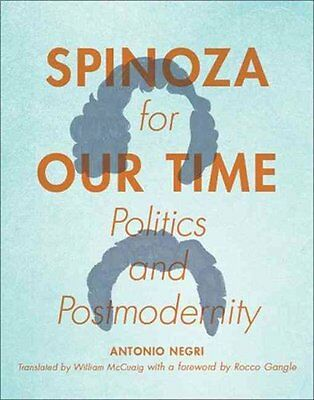 Spinoza for Our Time Politics and Postmodernity by Antonio Negri 9780231160469