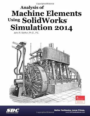 Analysis of Machine Elements Using SolidWorks Simulation 2014 Solidworks Simula