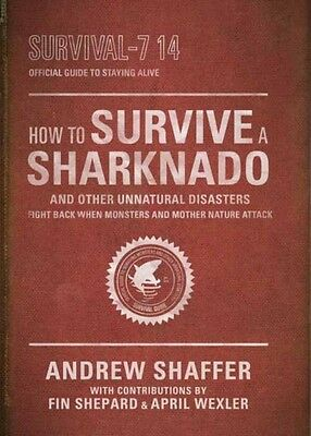 How to Survive a Sharknado and Other Unnatural Disasters: Fight Back When Monst.