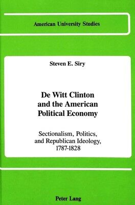 De Witt Clinton and the American Political Economy: Sectionalism, Politics, and.