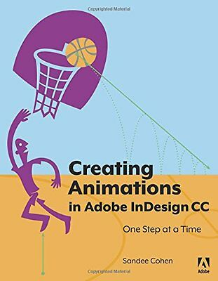 Creating Animations in Adobe InDesign One Step at a Time Sandee Cohen 1 Anglais