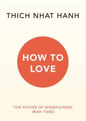 How to Love by Thich Nhat Hanh 9781846045172 (Paperback, 2016)