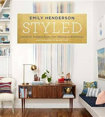 Styled Secrets for Arranging Rooms, from Tabletops to Bookshelves 9780804186278
