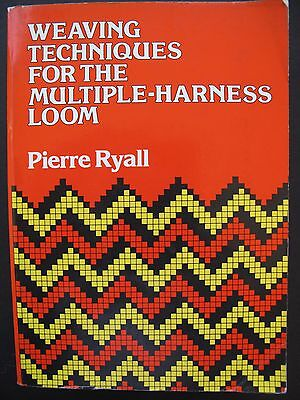 WEAVING TECHNIQUES FOR THE MULTIPLE-HARNESS LOOM by PIERRE RYALL