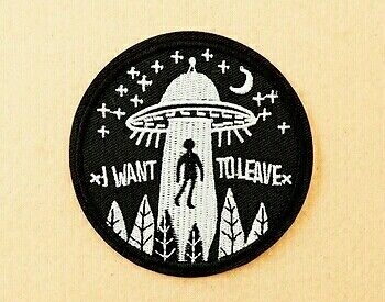 Embroidered patch I want to leave. UFO, Alien, Space, Stars, Hippie, Freak, Nasa