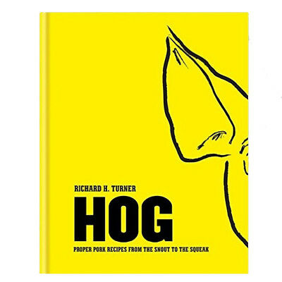 Richard H. Turner's Hog: Proper pork recipes from the snout to the squeak Book