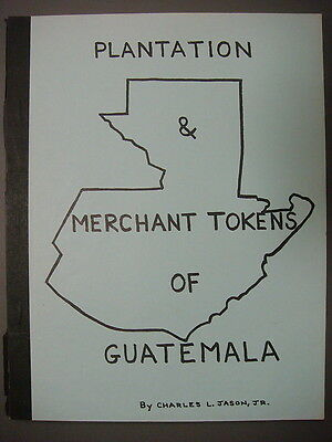 Soft Cover Book - Plantation & Merchant Tokens of Guatemala by Charles Jason Jr.