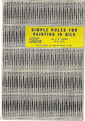 SIMPLE RULES FOR PAINTING IN OILS by A.P.Laurie. Winsor & Newton Ltd.  1961 p/b