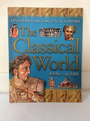 Kingfisher History Encyclopedia - The Classical World 499 BC to AD 500