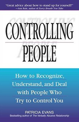 Controlling People: How to Recognize, Understand, and Deal with People Who Try .