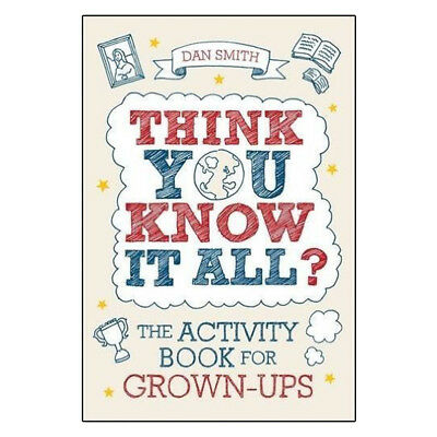 Think You Know it All?: The Activity Book for Grown-Ups By Daniel Smith, New