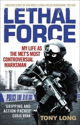 Lethal Force: My Life as the Met's Most Controversial Marksman by Tony Long...