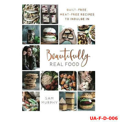 Beautifully Real Food: Guilt-free, Meat-free Recipes Book By Sam Murphy, NEW