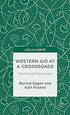 Western Aid at a Crossroads The End of Paternalism Kjell Roland Palgrave Pivo 0