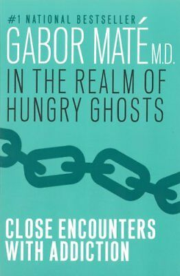 In the Realm of Hungry Ghosts Close Encounters with Addiction 9780676977417