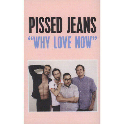 Pissed Jeans - Why Love Now (Tape - 2017 - US - Original)