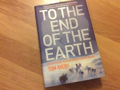 To the End of the Earth TOM AVERY HB 1st EDITION SIGNED COPY POLAR TREK EPIC