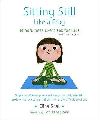 Sitting Still Like a Frog: Mindfulness Exercises for Kids (and Their Parents) (.