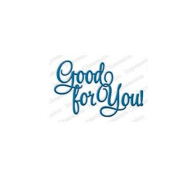 DIE524-K GOOD FOR YOU-Impression Obsession//IO Stamps -Sentiments-Steel Die-Word