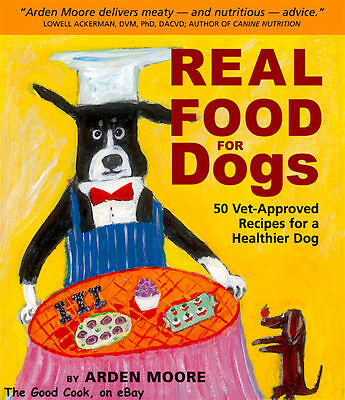 New Real Food for Dogs 50 Vet Approved Recipes For A Healthier Happier Dog BONUS