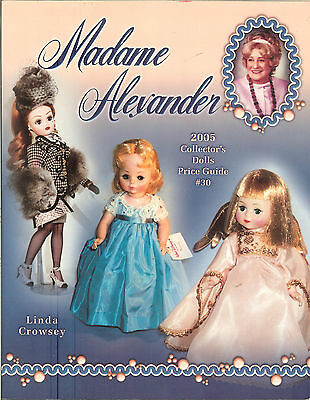 Madame Alexander : 2005 Collector's Dolls Price Guide by Linda Crowsey, PB