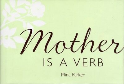Mother Is a Verb (Hardcover), Mina Parker, 9781573243049
