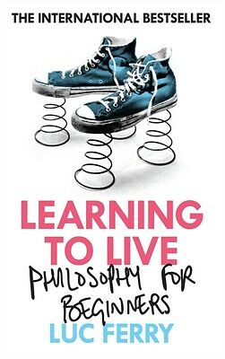 Learning to Live: A User's Manual (Paperback), Ferry, Luc, 9781847672865