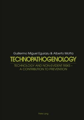 Technopathogenology: Technology and Non-Evident Risk - A Contribution to Preven.