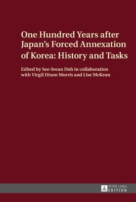 One Hundred Years after Japan's Forced Annexation of Korea: History and Tasks (.