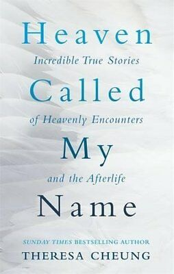 Heaven Called My Name: Incredible true stories of heavenly encounters and the af